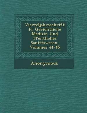 Vierteljahrsschrift Fur Gerichtliche Medizin Und Ffentliches Sanit Tswesen, Volumes 44-45