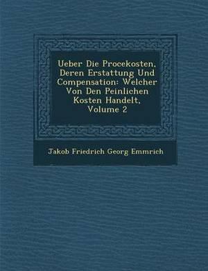 Ueber Die Proce Kosten, Deren Erstattung Und Compensation: Welcher Von Den Peinlichen Kosten Handelt, Volume 2