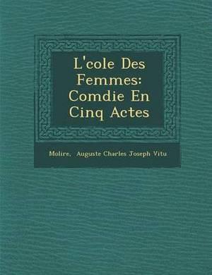 L' Cole Des Femmes: Com Die En Cinq Actes