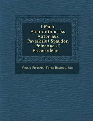I Mano Atsiminimu: (Su Autoriaus Paveikslu) Spaudon Prirenge J. Basanavi Ius...