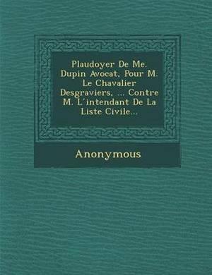 Plaudoyer de Me. Dupin Avocat, Pour M. Le Chavalier Desgraviers, ... Contre M. L Intendant de La Liste Civile...