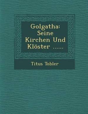 Golgatha: Seine Kirchen Und Kloster ......