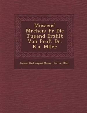 Musaeus' M Rchen: Fur Die Jugend Erz Hlt Von Prof. Dr. K.A. M Ller