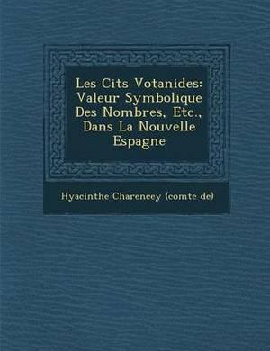 Les Cit S Votanides: Valeur Symbolique Des Nombres, Etc., Dans La Nouvelle Espagne