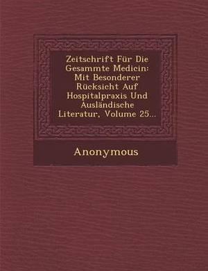 Zeitschrift Fur Die Gesammte Medicin: Mit Besonderer Rucksicht Auf Hospitalpraxis Und Auslandische Literatur, Volume 25...