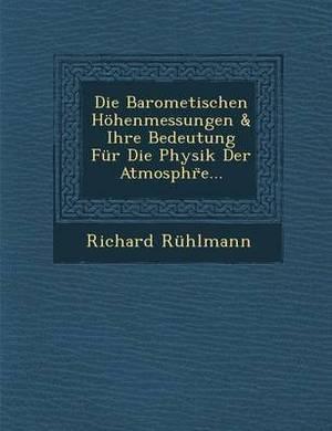 Die Barometischen Hohenmessungen & Ihre Bedeutung Fur Die Physik Der Atmosphr E...