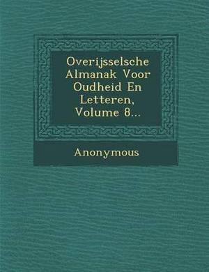 Overijsselsche Almanak Voor Oudheid En Letteren, Volume 8...
