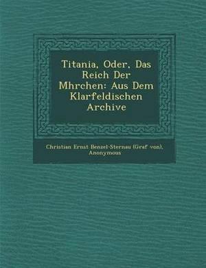 Titania, Oder, Das Reich Der M Hrchen: Aus Dem Klarfeldischen Archive