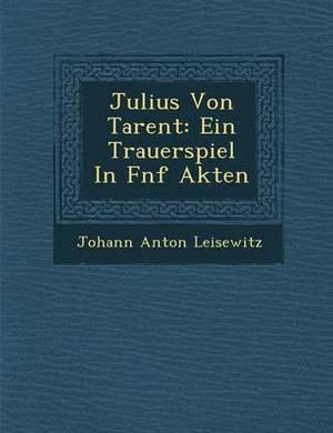 Julius Von Tarent: Ein Trauerspiel in F Nf Akten