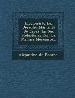 Diccionario del Derecho Mar Timo de Espa a: En Sus Relaciones Con La Marina Mercante...