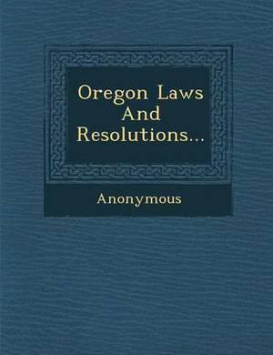 Oregon Laws and Resolutions...