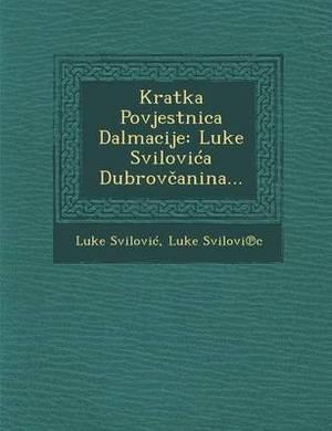Kratka Povjestnica Dalmacije: Luke Svilovi a Dubrov Anina...