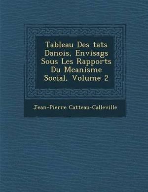 Tableau Des Tats Danois, Envisag S Sous Les Rapports Du M Canisme Social, Volume 2
