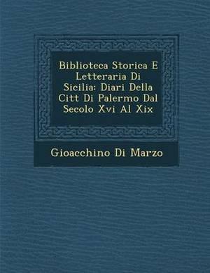 Biblioteca Storica E Letteraria Di Sicilia: Diari Della Citt Di Palermo Dal Secolo XVI Al XIX