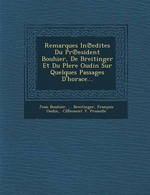 Remarques in Edites Du PR Esident Bouhier, de Breitinger Et Du Plere Oudin Sur Quelques Passages D'Horace...