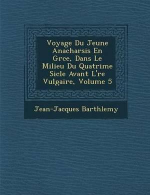 Voyage Du Jeune Anacharsis En Gr Ce, Dans Le Milieu Du Quatri Me Si Cle Avant L' Re Vulgaire, Volume 5