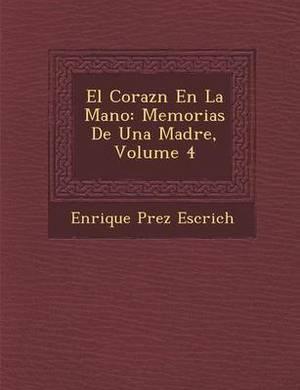 El Coraz N En La Mano: Memorias de Una Madre, Volume 4