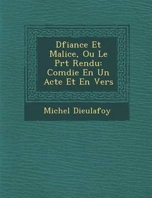 D Fiance Et Malice, Ou Le PR T Rendu: Com Die En Un Acte Et En Vers