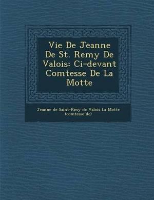 Vie de Jeanne de St. Remy de Valois: CI-Devant Comtesse de La Motte