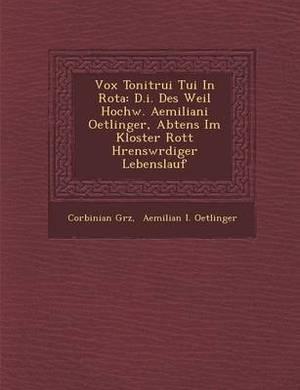 Vox Tonitrui Tui in Rota: D.I. Des Weil Hochw. Aemiliani Oetlinger, Abtens Im Kloster Rott H Rensw Rdiger Lebenslauf