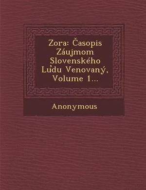 Zora: Asopis Zaujmom Slovenskeho Lu Du Venovany, Volume 1...