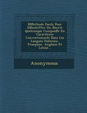 M Ethode Facile Pour D Echiffre Un Ecrit Quelconque Compos E En Caractleres Conventionnels Dans Les Langues Italienne, Francaise, Anglaise Et Latine..