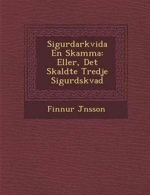 Sigurdarkvida En Skamma: Eller, Det S Kaldte Tredje Sigurdskvad