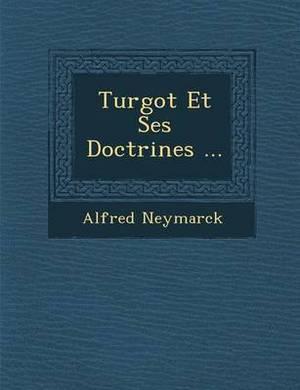 Turgot Et Ses Doctrines ...