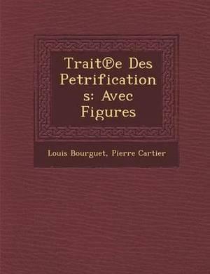 Trait E Des Petrifications: Avec Figures
