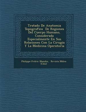 Tratado de Anatomia Topografica de Regiones del Cuerpo Humano, Considerada Especialmente En Sus Relaciones Con La Cirugia y La Medicina Operatoria