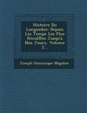 Histoire Du Languedoc: Depuis Les Temps Les Plus Recul Es Jusqu'a Nos Jours, Volume 2...