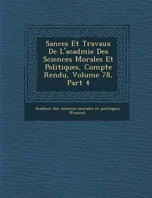 S Ances Et Travaux de L'Acad Mie Des Sciences Morales Et Politiques, Compte Rendu, Volume 78, Part 4
