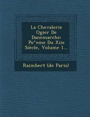 La Chevalerie Ogier de Danemarche: Po Eme Du Xiie Siecle, Volume 1...