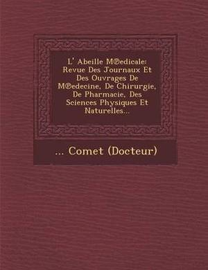 L' Abeille M Edicale: Revue Des Journaux Et Des Ouvrages de M Edecine, de Chirurgie, de Pharmacie, Des Sciences Physiques Et Naturelles...