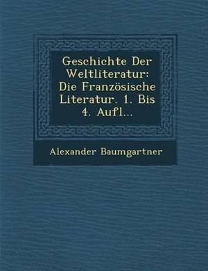Geschichte Der Weltliteratur: Die Franzosische Literatur. 1. Bis 4. Aufl...
