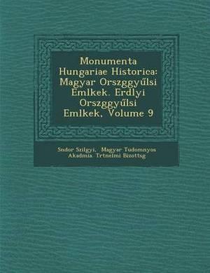 Monumenta Hungariae Historica: Magyar Orsz Ggy L Si Eml Kek. Erd Lyi Orsz Ggy L Si Eml Kek, Volume 9