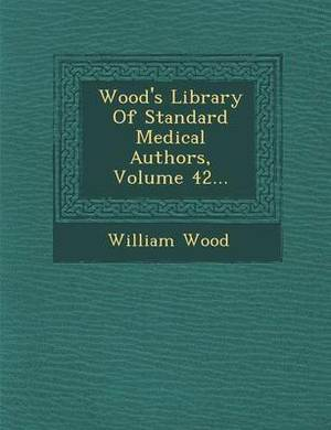 Wood's Library of Standard Medical Authors, Volume 42...