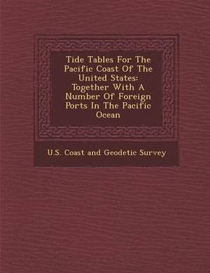 Tide Tables for the Pacific Coast of the United States: Together with a Number of Foreign Ports in the Pacific Ocean