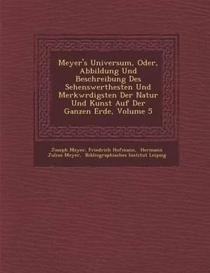 Meyer's Universum, Oder, Abbildung Und Beschreibung Des Sehenswerthesten Und Merkw Rdigsten Der Natur Und Kunst Auf Der Ganzen Erde, Volume 5