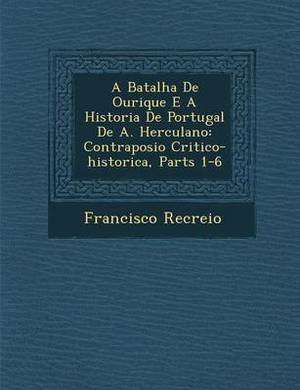 A Batalha de Ourique E a Historia de Portugal de A. Herculano: Contraposi O Critico-Historica, Parts 1-6