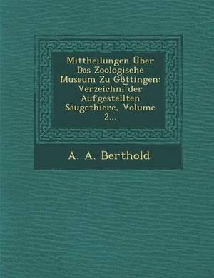 Mittheilungen Uber Das Zoologische Museum Zu Gottingen: Verzeichni Der Aufgestellten Saugethiere, Volume 2...