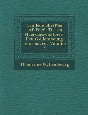 Samlede Skrifter AF Forf. Til  En Hverdags-Historie : Fru Gyllembourg-Ehrensv Rd, Volume 9
