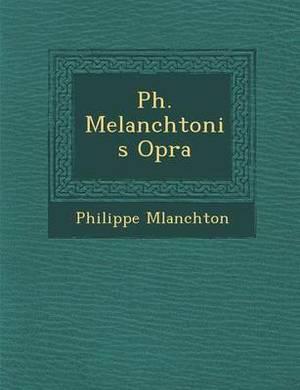 PH. Melanchtonis Op Ra