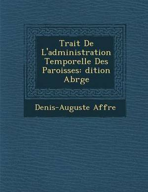 Trait de L'Administration Temporelle Des Paroisses: Dition Abr G E