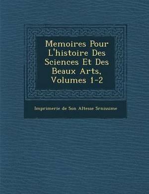 Memoires Pour L'Histoire Des Sciences Et Des Beaux Arts, Volumes 1-2