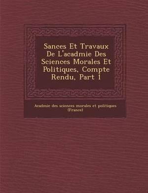 S Ances Et Travaux de L'Acad Mie Des Sciences Morales Et Politiques, Compte Rendu, Part 1