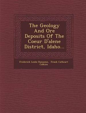 The Geology and Ore Deposits of the Coeur D'Alene District, Idaho...