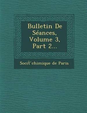 Bulletin de Seances, Volume 3, Part 2...