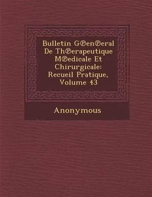 Bulletin G En Eral de Th Erapeutique M Edicale Et Chirurgicale: Recueil Pratique, Volume 43
