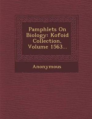 Pamphlets on Biology: Kofoid Collection, Volume 1563...